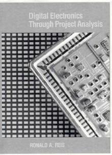 Digital Electronics Through Project Analysis - Ronald A. Reis