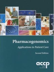 Pharmacogenomics: Applications To Patient Care - Howard L. McLeod, Lindsay DeVane, Susanne B. Haga, Julie A. Johnson, Daren L. Knoell, Jill M. Kolesar, Joseph D. McInerney, David Rogers, Joseph R. Walker