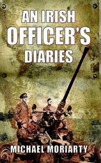 An Irish Officer's Diaries - Michael Moriarty