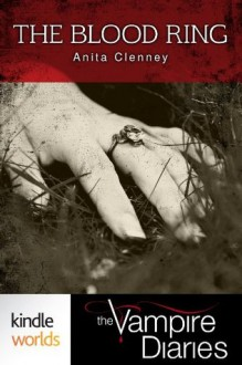 The Vampire Diaries: The Blood Ring (Kindle Worlds Short Story) - Anita Clenney