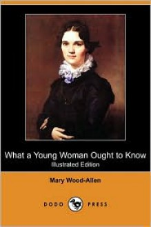 What A Young Girl Ought To Know - Mary Wood-Allen