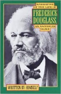 Narrative of the Life of Frederick Douglass: An American Slave - Frederick Douglass