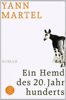 Ein Hemd des 20. Jahrhunderts: Roman - Yann Martel