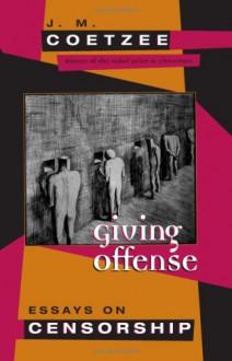 Giving Offense: Essays on Censorship - J.M. Coetzee