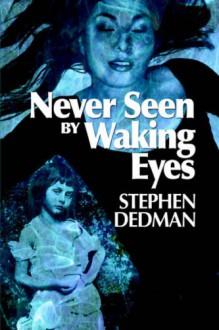 Never Seen by Waking Eyes - Stephen Dedman