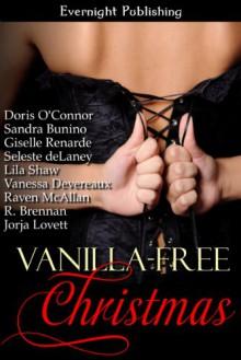 Vanilla-Free Christmas - Giselle Renarde, Seleste deLaney, Lila Shaw, R. Brennan, Vanessa Devereaux, Raven McAllan, Doris O'Connor, Sandra Bunino, Jorja Lovett