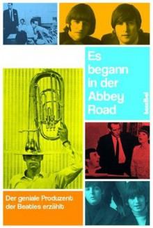 Es begann in der Abbey Road (German Edition) - George Martin, Alan Tepper
