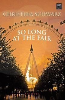 So Long at the Fair - Christina Schwarz