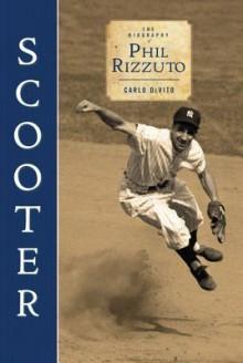 Scooter: The Biography of Phil Rizzuto - Carlo DeVito