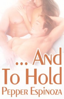 ...And To Hold - Pepper Espinoza