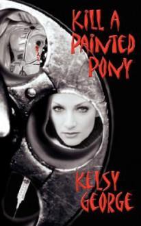 Kill a Painted Pony - Kelsy George
