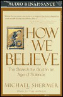 How We Believe: The Search for God in an Age of Science (Audio) - Michael Shermer