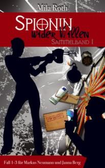 Spionin wider Willen (Sammelband 1): Fälle 1, 2, und 3 für Markus Neumann und Janna Berg (German Edition) - Mila Roth