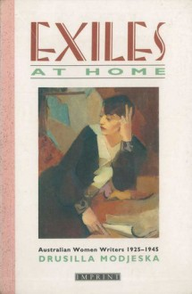 Exiles At Home: Australian Women Writers, 1925 1945 - Drusilla Modjeska
