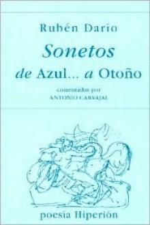 Sonetos: de Azul--, a Oto~no - Rubén Darío
