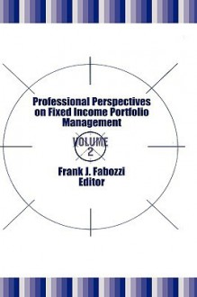 Professional Perspectives on Fixed Income Portfolio Management: Volume 4 (Frank J. Fabozzi Series) - Frank J. Fabozzi