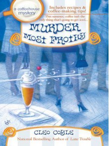 Murder Most Frothy: A Coffeehouse Mystery - Cleo Coyle