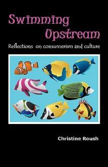 Swimming Upstream - Christine Roush