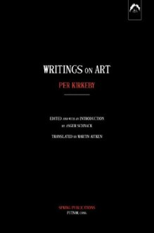 Writings on Art - Per Kirkeby, Asger Schnack, Martin Aitken