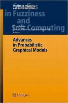 Advances in Probabilistic Graphical Models - Peter Lucas, G?mez Jos? A.