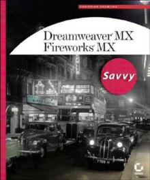 Dreamweaver MX /Fireworks MX Savvy [With CDROM] - Christian Crumlish