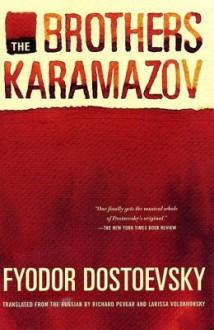 The Brothers Karamazov: A Novel in Four Parts With Epilogue - Fyodor Dostoyevsky, Richard Pevear, Larissa Volokhonsky