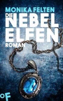 Die Nebelelfen: Ein Roman aus der Welt der Saga von Thale (German Edition) - Monika Felten