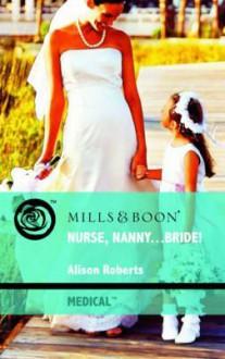 Nurse, Nanny-- Bride! - Alison Roberts