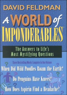 A World of Imponderables: The Answers to Life's Most Mystifying Questions - David Feldman, Kassie Schwan