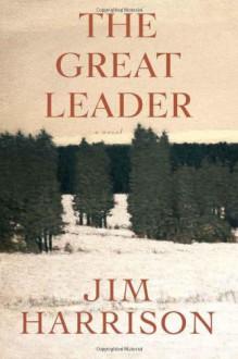 The Great Leader - Jim Harrison