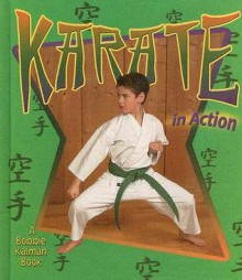 Karate in Action - Kelley Macaulay, Bobbie Kalman