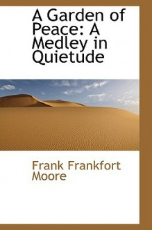 A Garden of Peace: A Medley in Quietude - Frank Moore