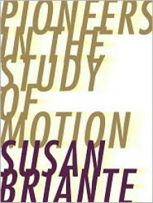 Pioneers In The Study Of Motion - Susan Briante