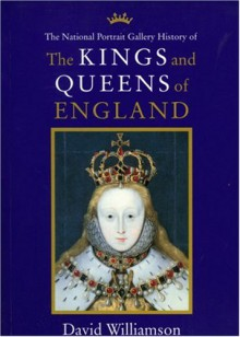 Kings and Queens of Great Britain: Illustrated from the Collections of the National Portrait Gallery - David Williamson