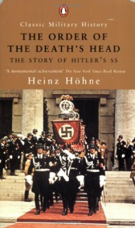 The Order of the Death's Head: The Story of Hitler's SS - Heinz Höhne, Richard Barry