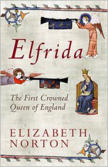 Elfrida: The First Crowned Queen of England - Elizabeth Norton
