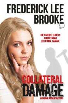 Collateral Damage (Annie Ogden Mysteries) - Frederick Lee Brooke