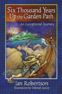Six Thousand Years up the Garden Path - Ian Robertson
