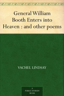General William Booth Enters into Heaven : and other poems - Vachel Lindsay