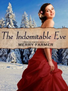 The Indomitable Eve: A Montana Romance Novella - Merry Farmer