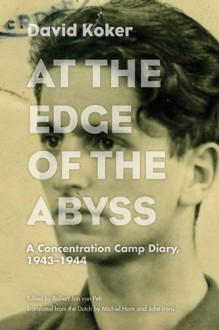 At the Edge of the Abyss: A Concentration Camp Diary, 1943-1944 - David Koker, Michiel Horn, John Irons, Robert Jan Van Pelt