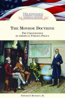 The Monroe Doctrine: The Cornerstone Of American Foreign Policy - Edward J. Renehan Jr.
