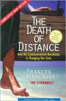 The Death of Distance: How the Communications Revolution Is Changing Our Lives - Frances Cairncross