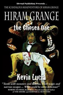 Hiram Grange & The Chosen One (The Hiram Grange Chronicles) - Kevin Lucia, Danny Evarts, Malcom McClinton