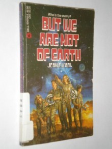 But We Are Not of Earth - Jean E. Karl