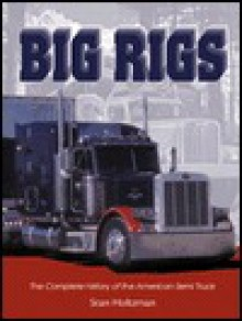 Big Rigs: The Complete History of the American Semi Truck - Stan Holtzman