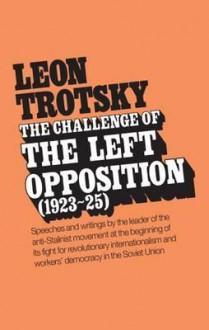The Challenge of the Left Opposition 1923-25 - Leon Trotsky, Naomi Allen