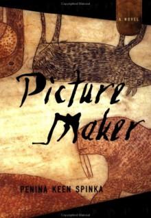 Picture Maker: A Novel - Penina Keen Spinka