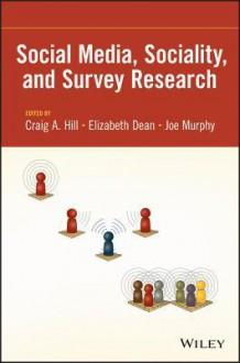 Social Media, Sociality, and Survey Research - Craig A Hill, Elizabeth Dean, Joe Murphy