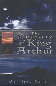 The Discovery of King Arthur - Geoffrey Ashe